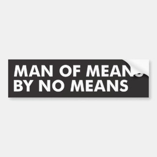 Man of Means by No Means Bumper Sticker