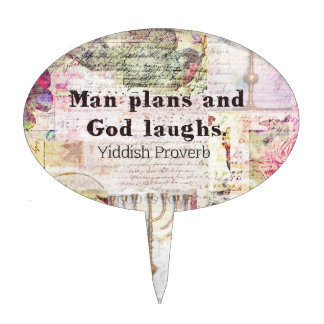 Man plans and God laughs YIDDISH PROVERB Cake Topper