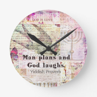 Man plans and God laughs YIDDISH PROVERB Round Clocks