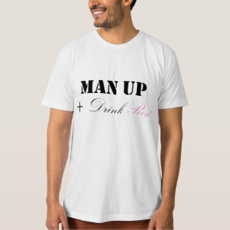 MAN UP AND DRINK ROSÉ T SHIRT