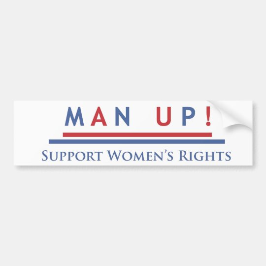 Man up support womens rights bumper sticker