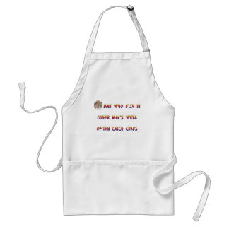 Man who fish in other man's well often catch crabs adult apron