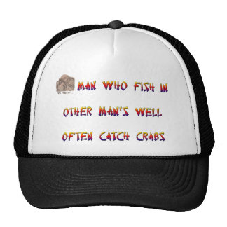 Man who fish in other man's well often catch crabs trucker hat