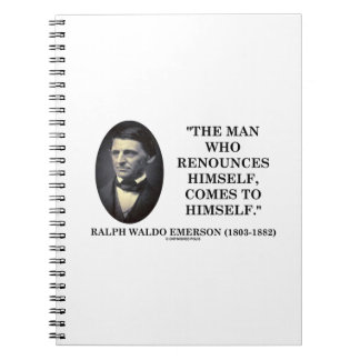 Man Who Renounces Himself Comes To Himself Emerson Spiral Notebook