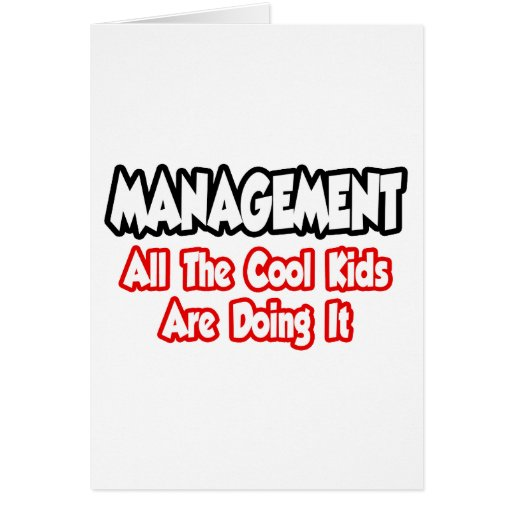 Management...All The Cool Kids Greeting Card