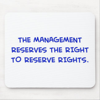 MANAGEMENT RESERVES THE RIGHT TO RESERVE RIGHTS. MOUSE PAD