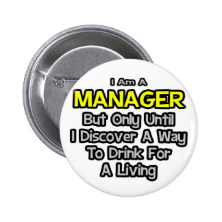 Manager Joke .. Drink for a Living Buttons