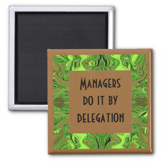managers do it by delegation magnet