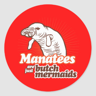 MANATEES ARE JUST BUTCH MERMAIDS ROUND STICKER