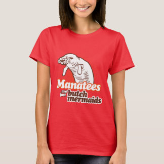 MANATEES ARE JUST BUTCH MERMAIDS T-Shirt