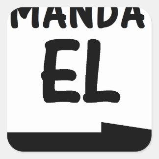 MANDA EL.png Pegatina Cuadrada
