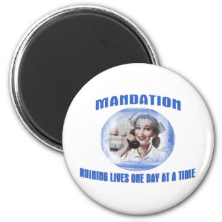 Mandation-Ruining Lives One Day At A Time 2 Inch Round Magnet