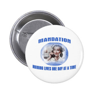 Mandation-Ruining Lives One Day At A Time Pinback Button