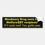 Mandatory Drug tests for Welfare/EBT recipients... Car Bumper Sticker