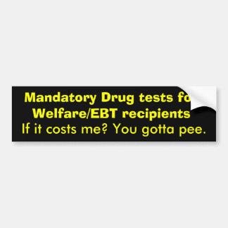 Mandatory Drug tests for Welfare/EBT recipients... Bumper Sticker