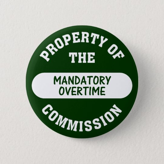 Mandatory overtime is another benefit we provide button