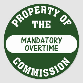 Mandatory overtime is another benefit we provide classic round sticker