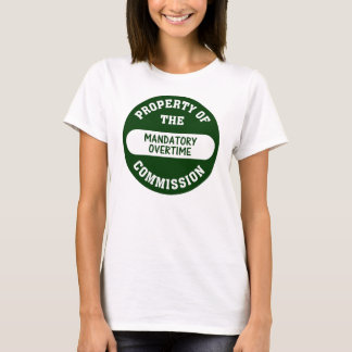 Mandatory overtime is another benefit we provide T-Shirt