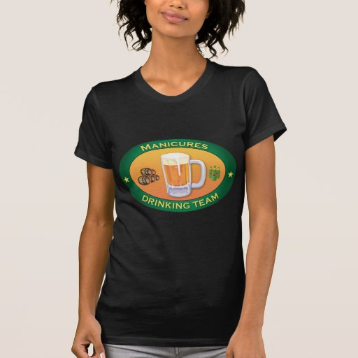 Manicures Drinking Team T Shirt