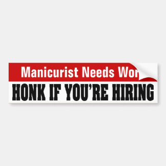 Manicurist Needs Work - Honk If You're Hiring Bumper Stickers