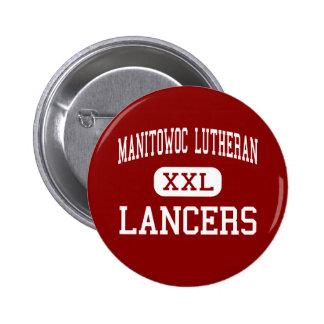 Manitowoc Lutheran - Lancers - High - Manitowoc Pinback Button