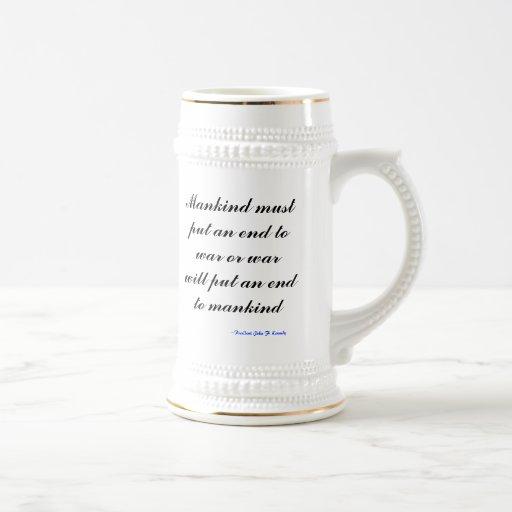 Mankind must put an end to war or war will put ... mug