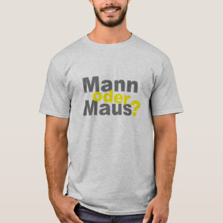 Mann oder Maus? T-Shirt