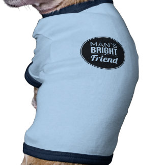 Man's Bright Friend, Dog Shirt