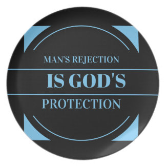 man's rejection is God's protection Plate