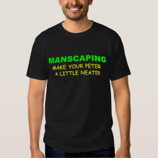 MANSCAPING MAKE YOUR PETER A LITTLE NEATER T-Shirt