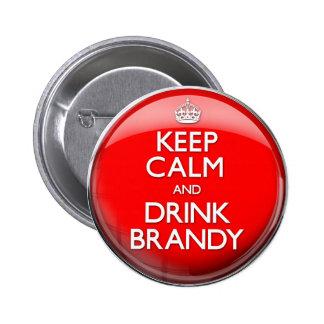 Mantenga brandy tranquilo y de la bebida pin redondo de 2 pulgadas