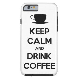 Mantenga café tranquilo y de la bebida funda de iPhone 6 tough
