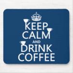 Mantenga café tranquilo y de la bebida - todos los alfombrillas de raton