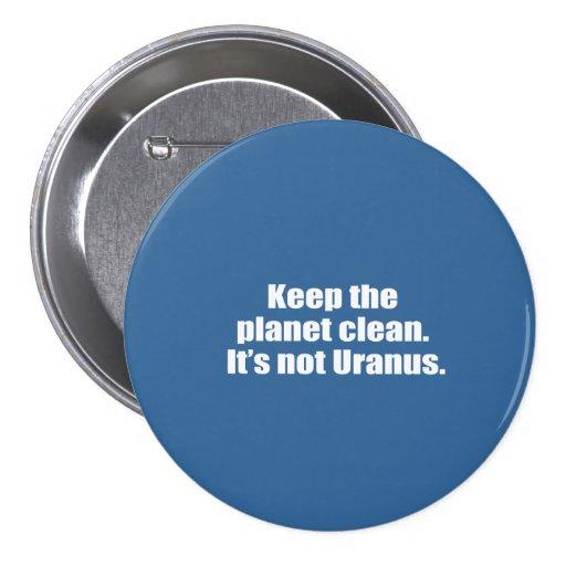 Mantenga el planeta limpio. No es Urano Pin