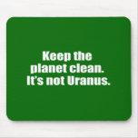 Mantenga el planeta limpio. No es Urano Alfombrillas De Raton
