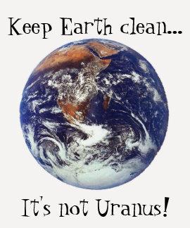 ¡Mantenga la tierra limpia… él no es Urano! Camisetas