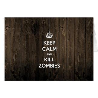 Mantenga los zombis tranquilos y de la matanza tarjeta de felicitación