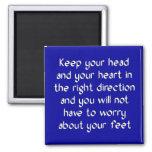 Mantenga su cabeza y su corazón la derecha imanes de nevera