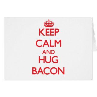 Mantenga tocino tranquilo y del abrazo tarjeta de felicitación