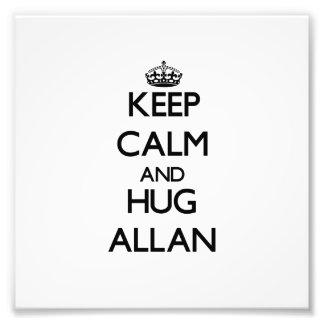 Mantenga tranquilo y abrazo Allan Arte Fotográfico