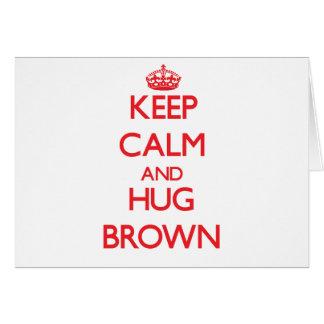 Mantenga tranquilo y abrazo Brown Tarjeta De Felicitación