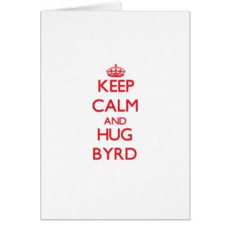 Mantenga tranquilo y abrazo Byrd Tarjetón