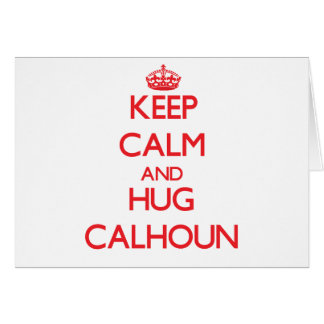 Mantenga tranquilo y abrazo Calhoun Tarjeta De Felicitación