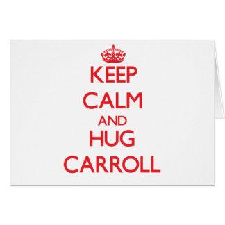 Mantenga tranquilo y abrazo Carroll Felicitación