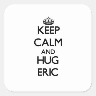Mantenga tranquilo y abrazo Eric Pegatina Cuadrada