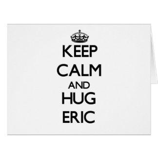 Mantenga tranquilo y abrazo Eric Tarjeta