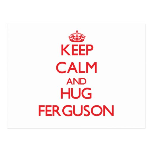 Mantenga tranquilo y abrazo Ferguson Tarjetas Postales