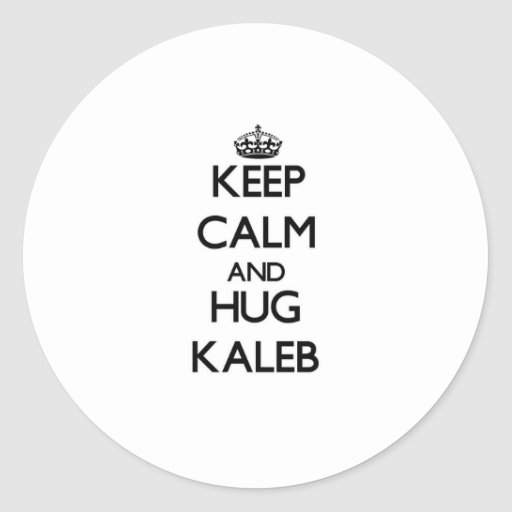 Mantenga tranquilo y ABRAZO Kaleb Etiquetas Redondas