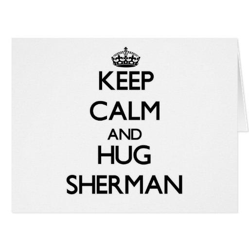 Mantenga tranquilo y abrazo Sherman Felicitación