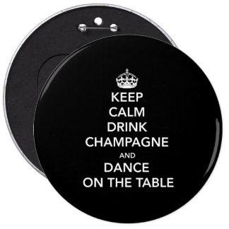 Mantenga tranquilo y bebida Champán y baile en la  Pin Redondo De 6 Pulgadas